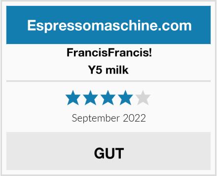 FrancisFrancis! Y5 milk Test